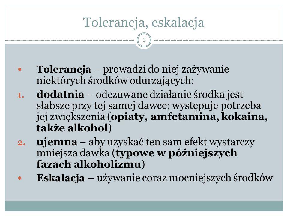 Tolerancja, eskalacja Tolerancja – prowadzi do niej zażywanie niektórych środków odurzających: