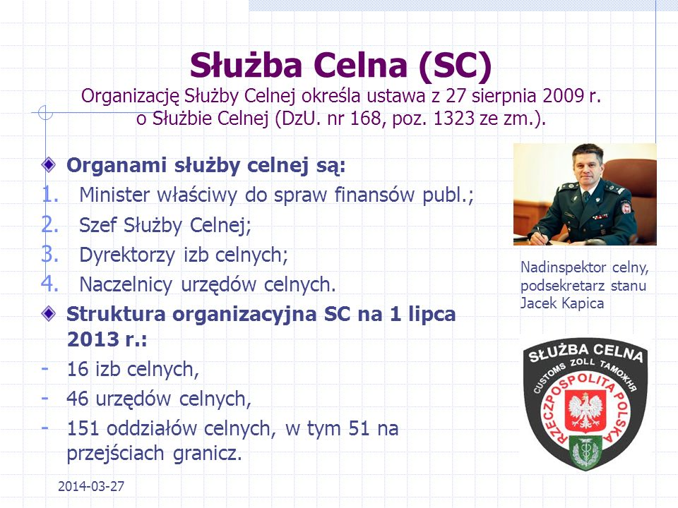 Służba Celna (SC) Organizację Służby Celnej określa ustawa z 27 sierpnia 2009 r. o Służbie Celnej (DzU. nr 168, poz. 1323 ze zm.).