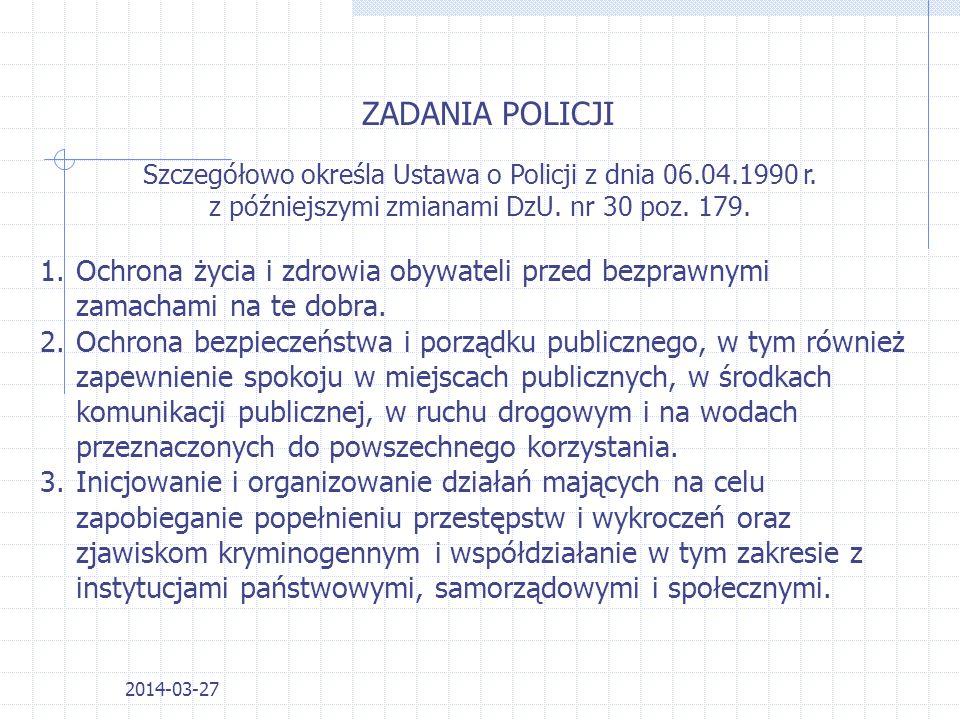 ZADANIA POLICJI Szczegółowo określa Ustawa o Policji z dnia 06.04.1990 r. z późniejszymi zmianami DzU. nr 30 poz. 179.