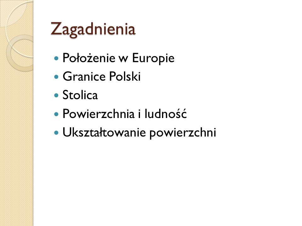 Zagadnienia Położenie w Europie Granice Polski Stolica