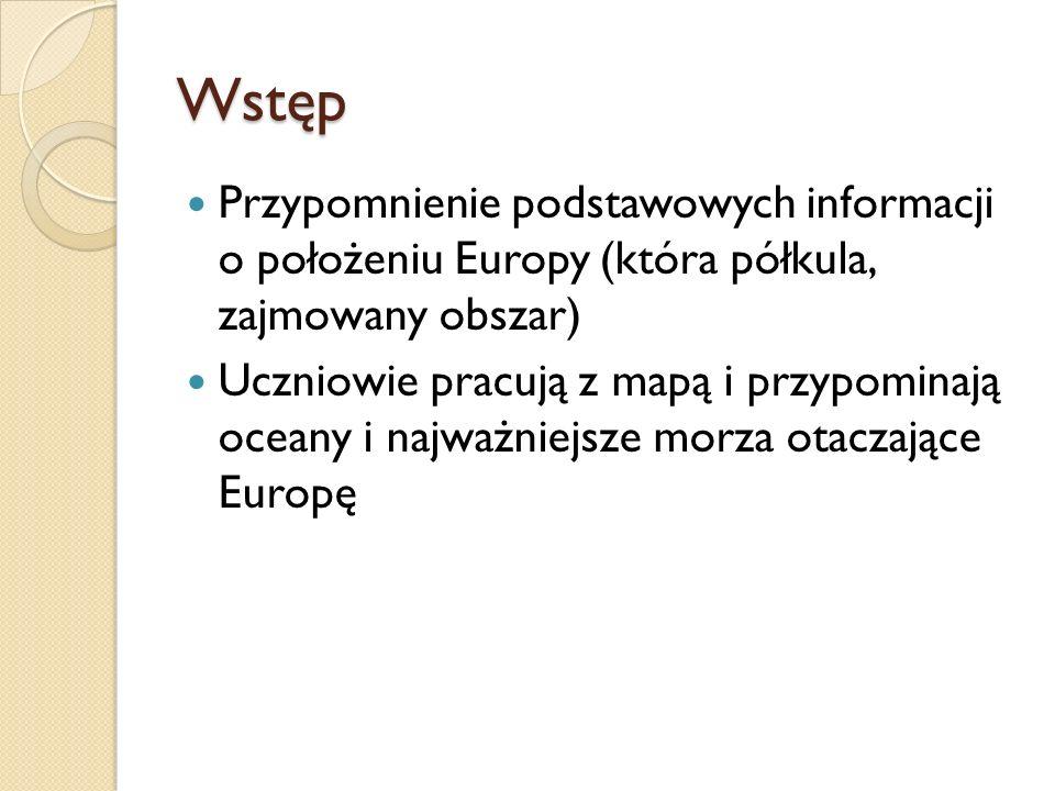 Wstęp Przypomnienie podstawowych informacji o położeniu Europy (która półkula, zajmowany obszar)