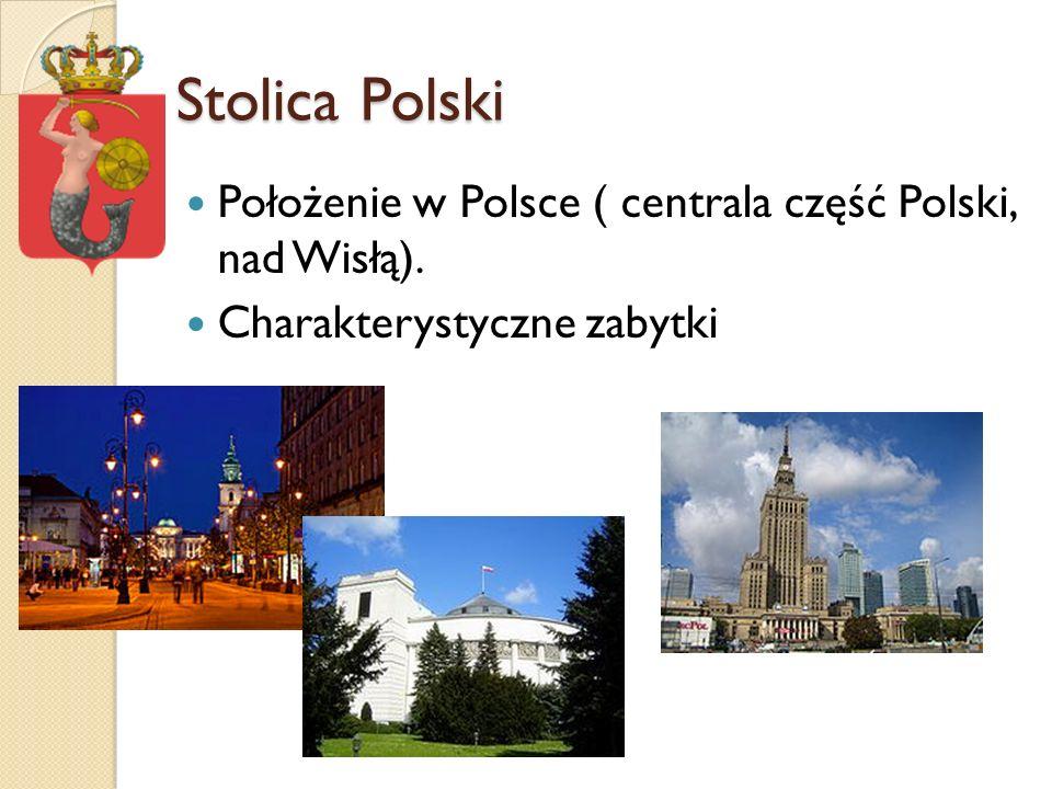 Stolica Polski Położenie w Polsce ( centrala część Polski, nad Wisłą).