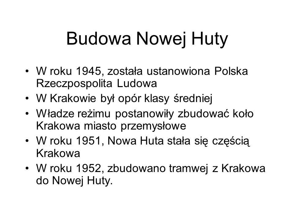 Budowa Nowej Huty W roku 1945, została ustanowiona Polska Rzeczpospolita Ludowa. W Krakowie był opór klasy średniej.