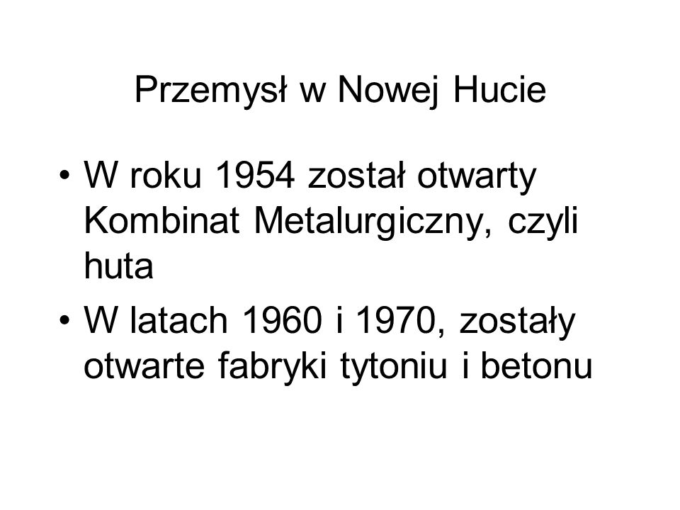 Przemysł w Nowej HucieW roku 1954 został otwarty Kombinat Metalurgiczny, czyli huta.