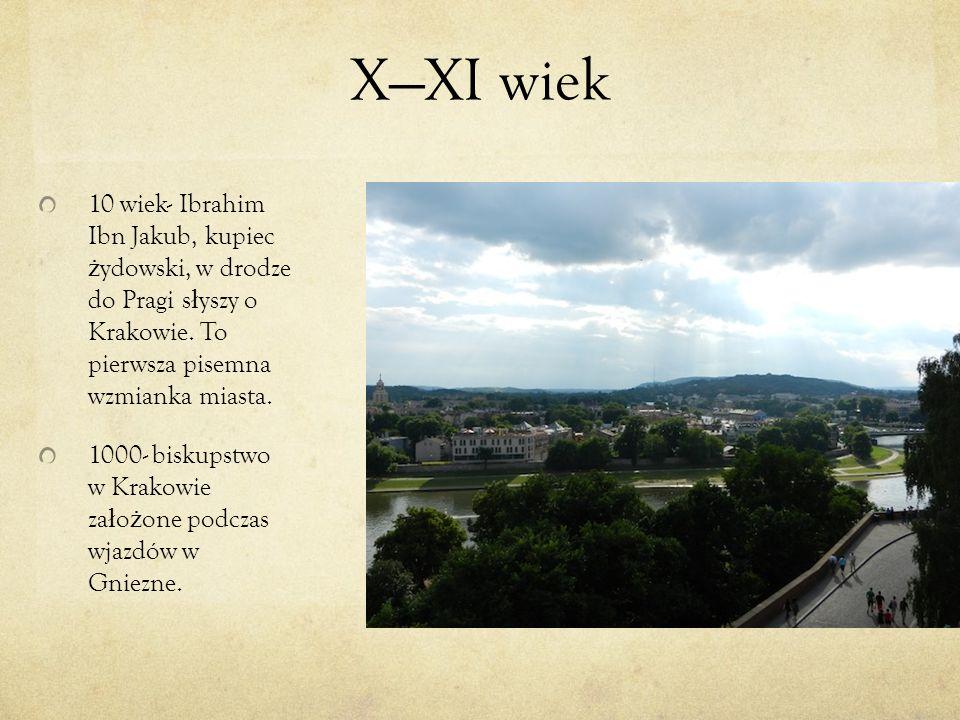 X—XI wiek 10 wiek- Ibrahim Ibn Jakub, kupiec żydowski, w drodze do Pragi słyszy o Krakowie. To pierwsza pisemna wzmianka miasta.