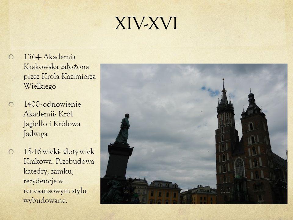 XIV-XVI 1364- Akademia Krakowska założona przez Króla Kazimierza Wielkiego. 1400- odnowienie Akademii- Król Jagiełło i Królowa Jadwiga.