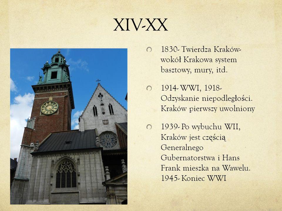 XIV-XX 1830- Twierdza Kraków- wokół Krakowa system basztowy, mury, itd. 1914- WWI, 1918- Odzyskanie niepodległości. Kraków pierwszy uwolniony.