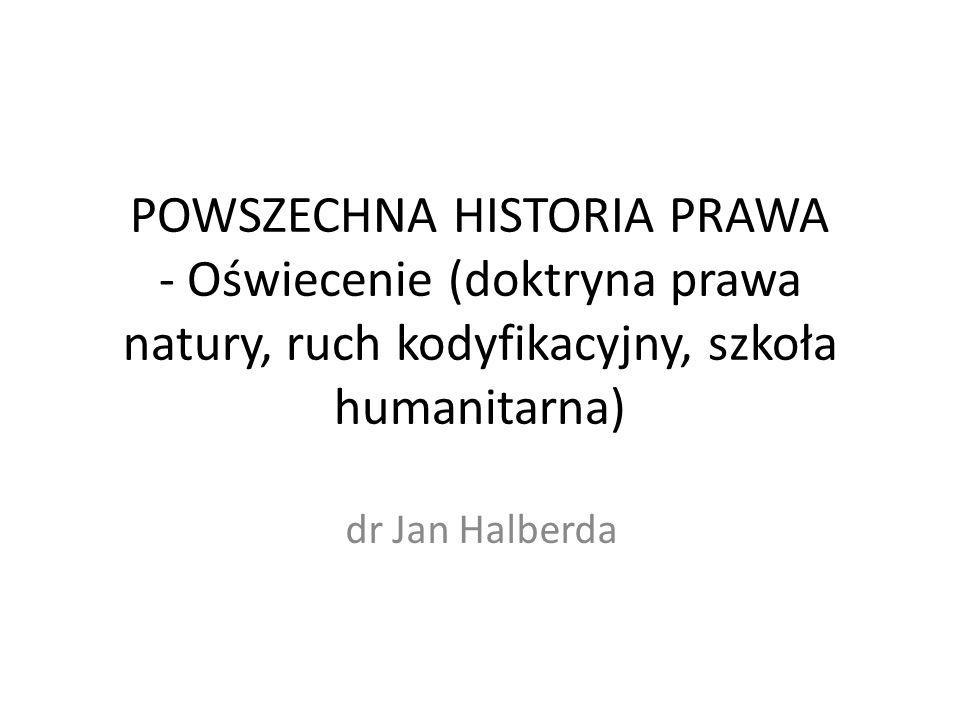 POWSZECHNA HISTORIA PRAWA - Oświecenie (doktryna prawa natury, ruch kodyfikacyjny, szkoła humanitarna)