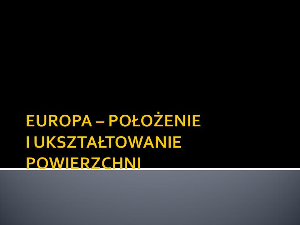 EUROPA – POŁOŻENIE I UKSZTAŁTOWANIE POWIERZCHNI