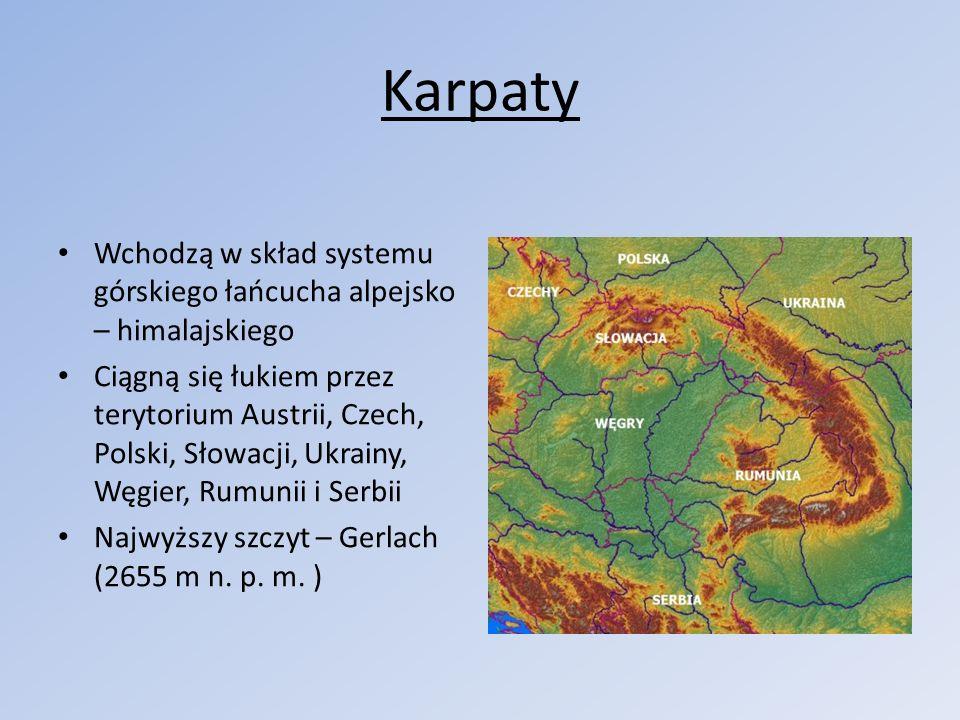 Karpaty Wchodzą w skład systemu górskiego łańcucha alpejsko – himalajskiego.