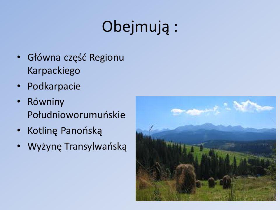 Obejmują : Główna część Regionu Karpackiego Podkarpacie