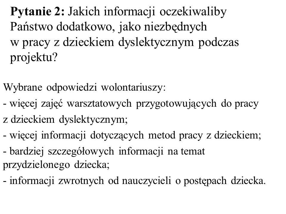 Pytanie 2: Jakich informacji oczekiwaliby Państwo dodatkowo, jako niezbędnych w pracy z dzieckiem dyslektycznym podczas projektu