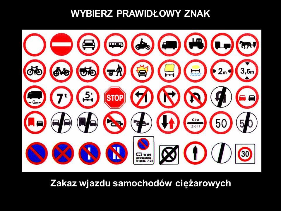 WYBIERZ PRAWIDŁOWY ZNAK Zakaz wjazdu samochodów ciężarowych