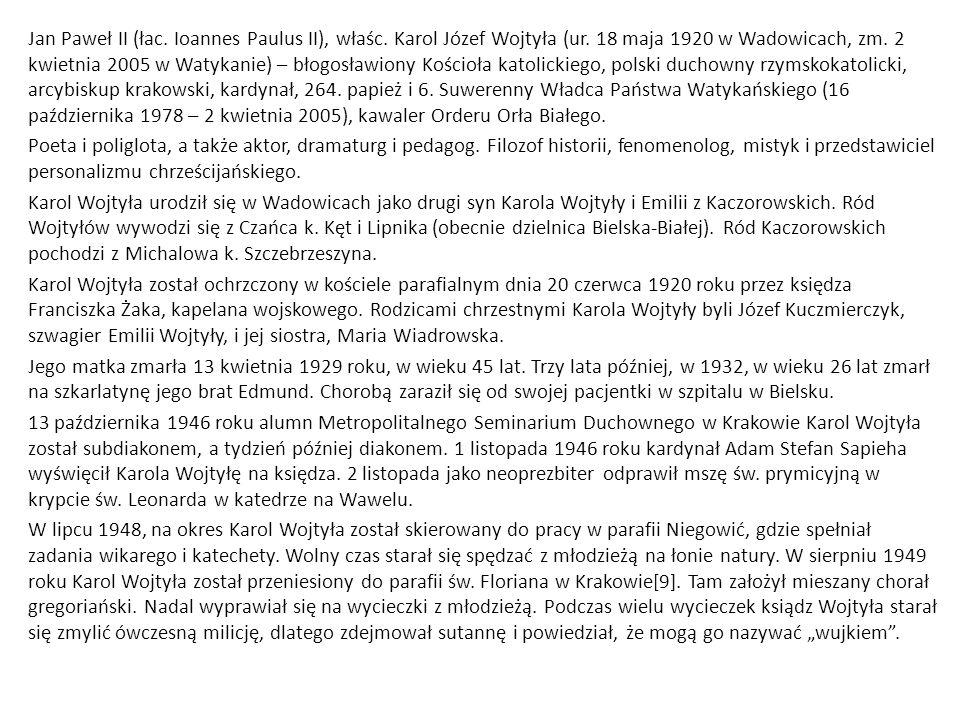Jan Paweł II (łac. Ioannes Paulus II), właśc. Karol Józef Wojtyła (ur