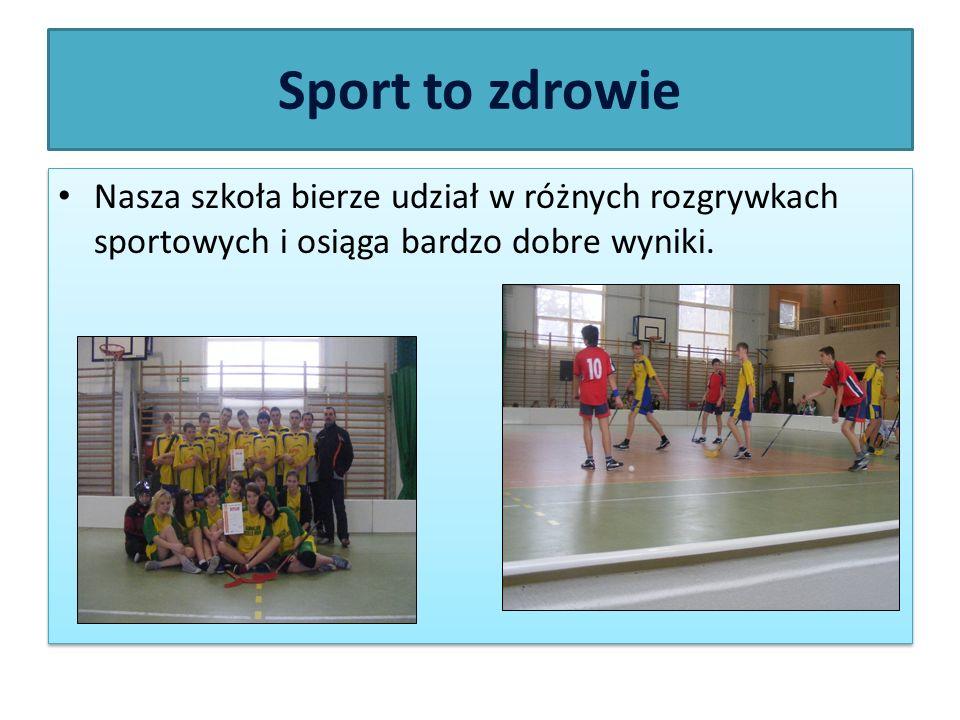Sport to zdrowie Nasza szkoła bierze udział w różnych rozgrywkach sportowych i osiąga bardzo dobre wyniki.
