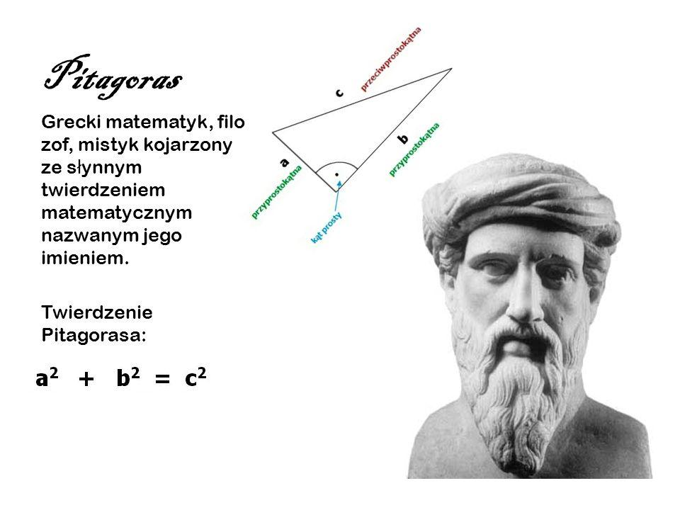 PitagorasGrecki matematyk, filozof, mistyk kojarzony ze słynnym twierdzeniem matematycznym nazwanym jego imieniem.