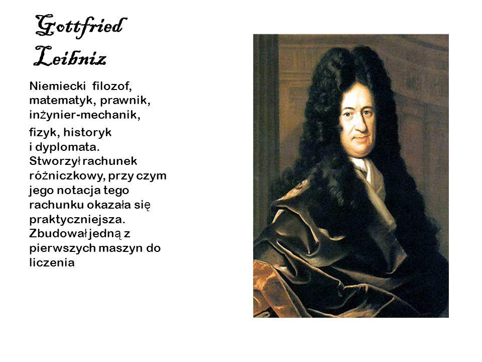 Gottfried LeibnizNiemiecki filozof, matematyk, prawnik, inżynier-mechanik,