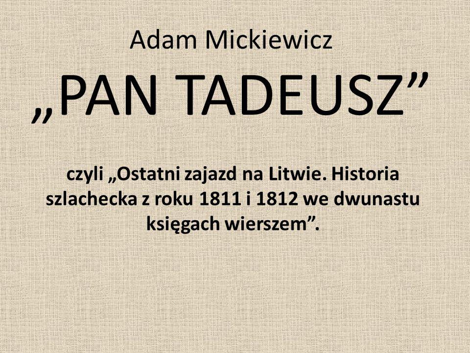 """Adam Mickiewicz """"PAN TADEUSZ"""