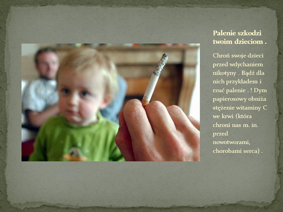 Palenie szkodzi twoim dzieciom .