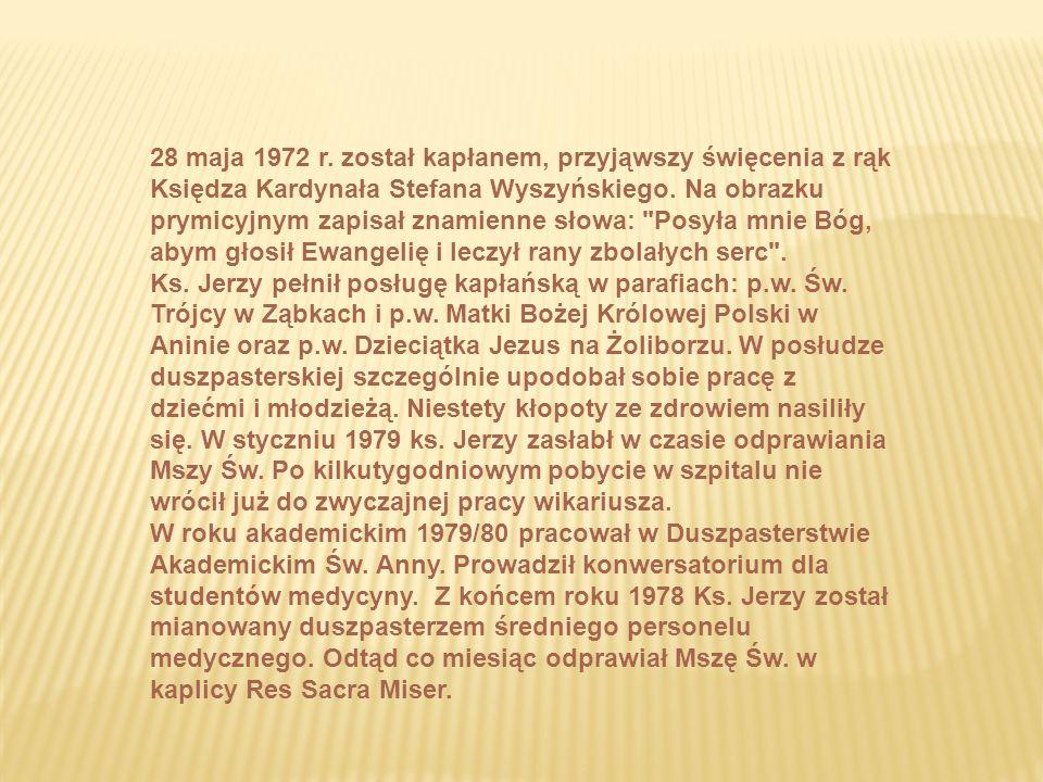 28 maja 1972 r. został kapłanem, przyjąwszy święcenia z rąk Księdza Kardynała Stefana Wyszyńskiego.