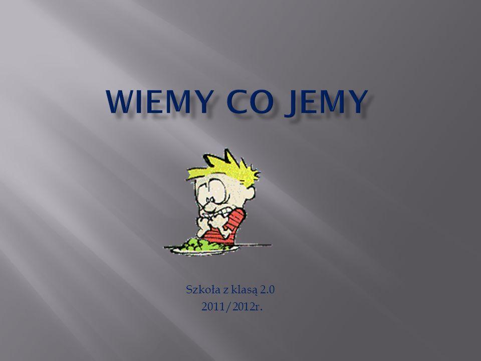 WIEMY CO JEMY Szkoła z klasą 2.0 2011/2012r.