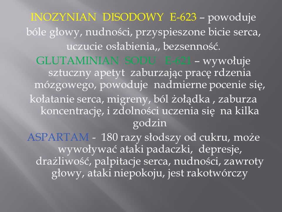 INOZYNIAN DISODOWY E-623 – powoduje bóle głowy, nudności, przyspieszone bicie serca, uczucie osłabienia,, bezsenność.
