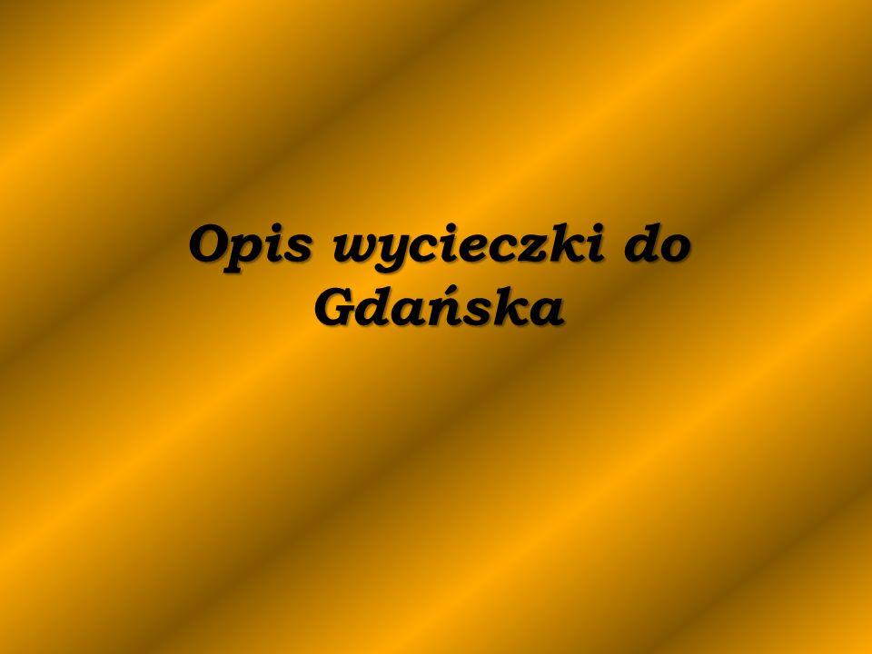 Opis wycieczki do Gdańska