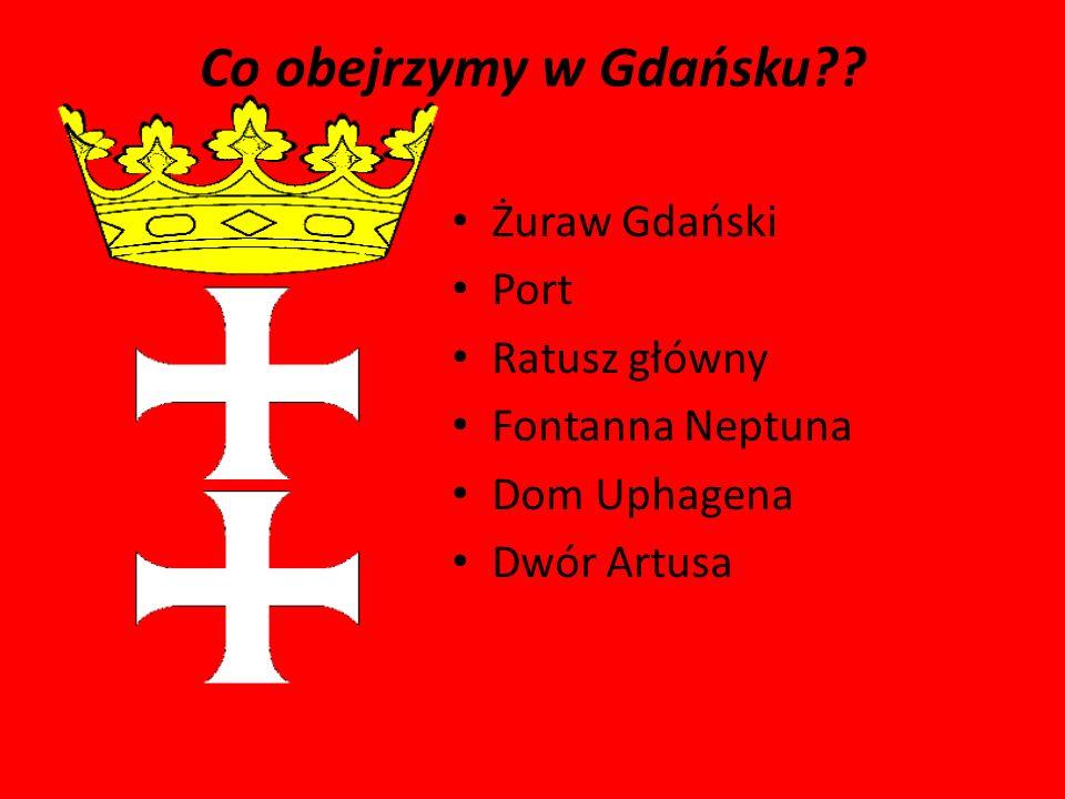 Co obejrzymy w Gdańsku Żuraw Gdański Port Ratusz główny