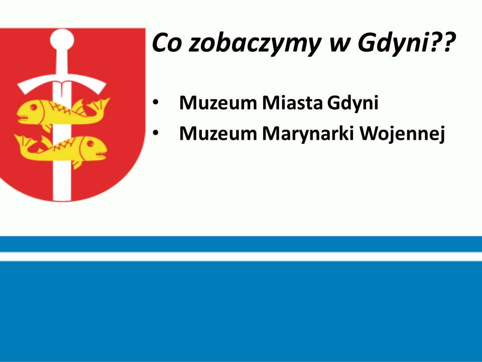 Co zobaczymy w Gdyni Muzeum Miasta Gdyni Muzeum Marynarki Wojennej