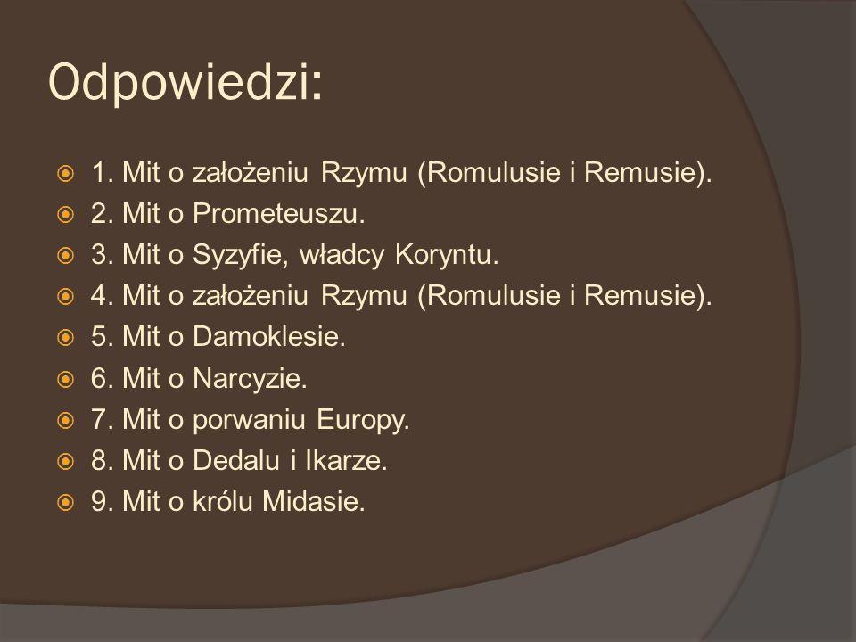 Odpowiedzi: 1. Mit o założeniu Rzymu (Romulusie i Remusie).