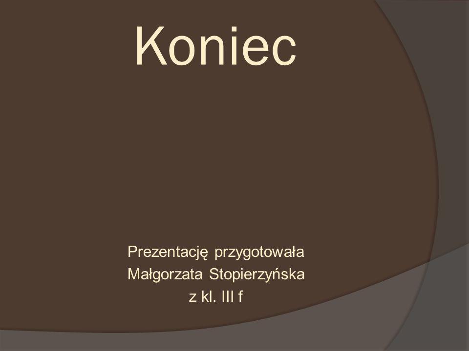 Prezentację przygotowała Małgorzata Stopierzyńska z kl. III f