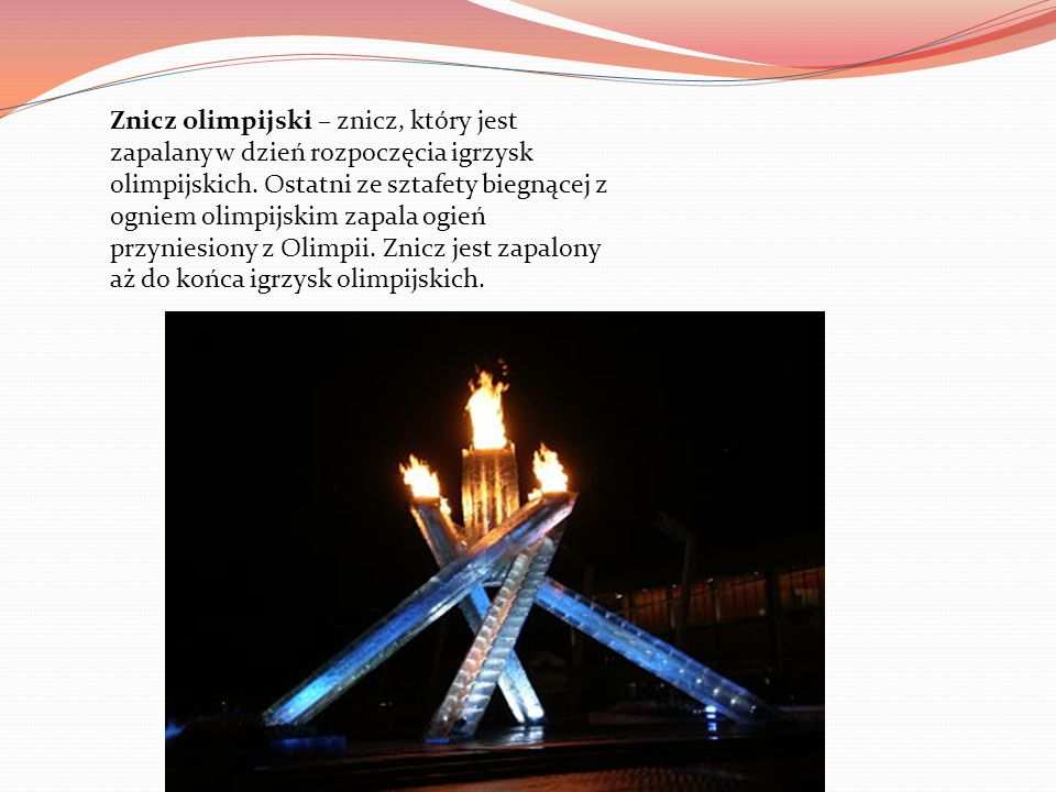 Znicz olimpijski – znicz, który jest zapalany w dzień rozpoczęcia igrzysk olimpijskich.