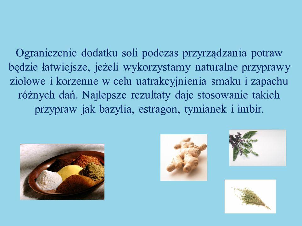 Ograniczenie dodatku soli podczas przyrządzania potraw będzie łatwiejsze, jeżeli wykorzystamy naturalne przyprawy ziołowe i korzenne w celu uatrakcyjnienia smaku i zapachu różnych dań.