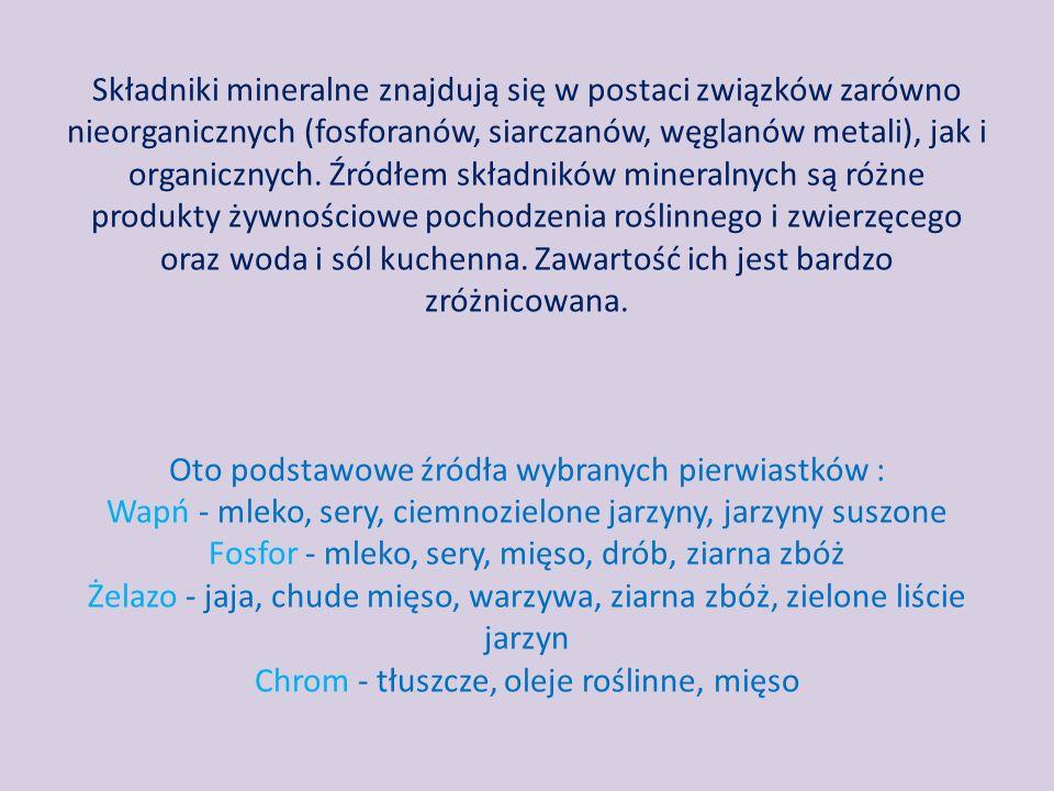 Składniki mineralne znajdują się w postaci związków zarówno nieorganicznych (fosforanów, siarczanów, węglanów metali), jak i organicznych.
