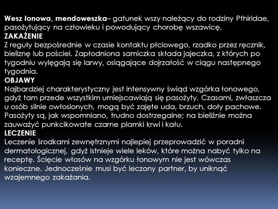 Wesz łonowa, mendoweszka– gatunek wszy należący do rodziny Pthiridae, pasożytujący na człowieku i powodujący chorobę wszawicę.