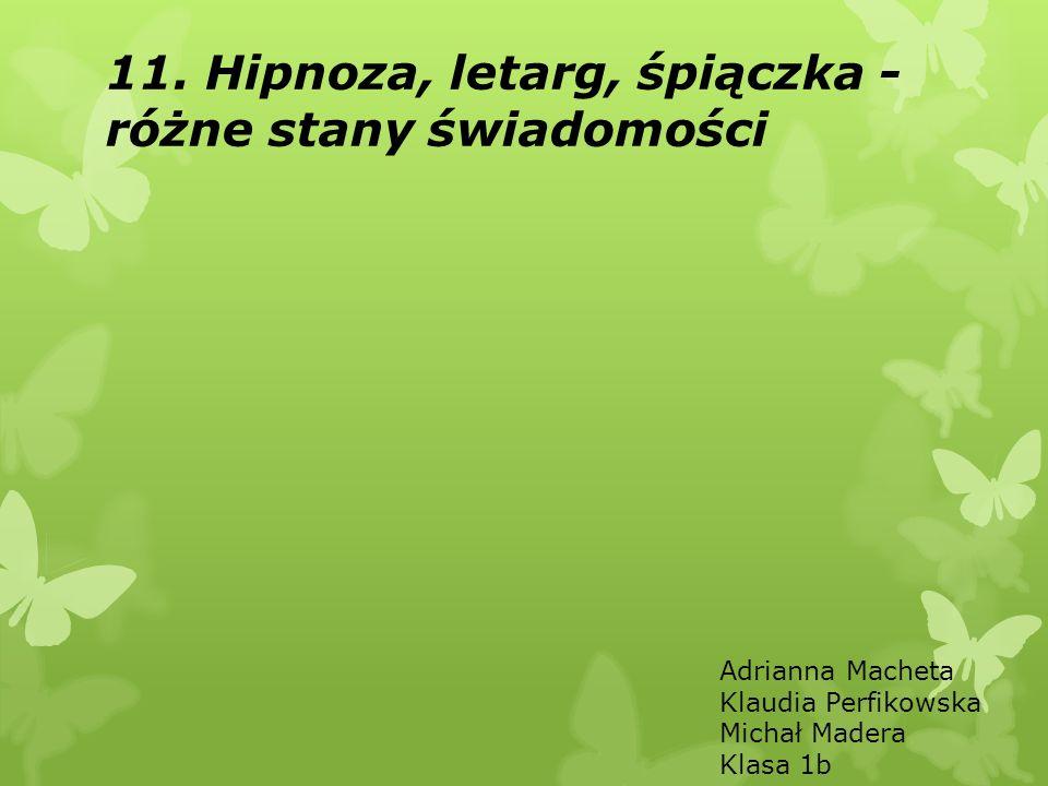 11. Hipnoza, letarg, śpiączka - różne stany świadomości