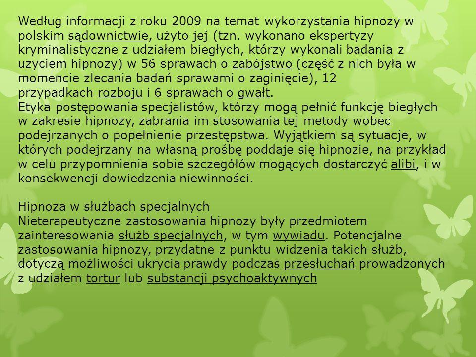 Według informacji z roku 2009 na temat wykorzystania hipnozy w polskim sądownictwie, użyto jej (tzn. wykonano ekspertyzy kryminalistyczne z udziałem biegłych, którzy wykonali badania z użyciem hipnozy) w 56 sprawach o zabójstwo (część z nich była w momencie zlecania badań sprawami o zaginięcie), 12 przypadkach rozboju i 6 sprawach o gwałt.