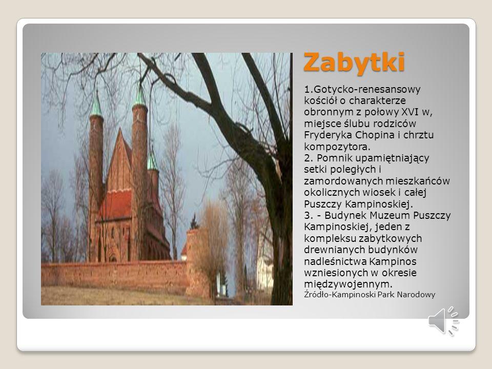 Zabytki 1.Gotycko-renesansowy kościół o charakterze obronnym z połowy XVI w, miejsce ślubu rodziców Fryderyka Chopina i chrztu kompozytora.