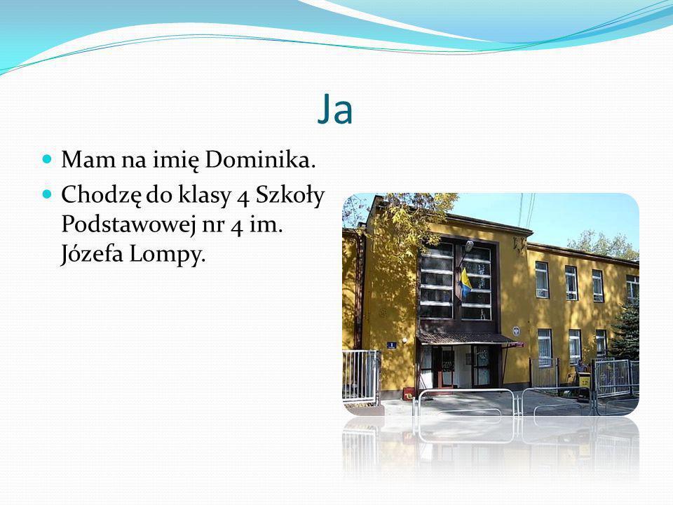 Ja Mam na imię Dominika. Chodzę do klasy 4 Szkoły Podstawowej nr 4 im. Józefa Lompy.