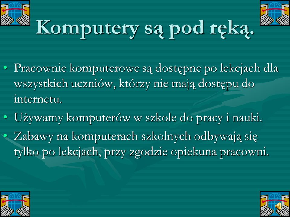 Komputery są pod ręką. Pracownie komputerowe są dostępne po lekcjach dla wszystkich uczniów, którzy nie mają dostępu do internetu.