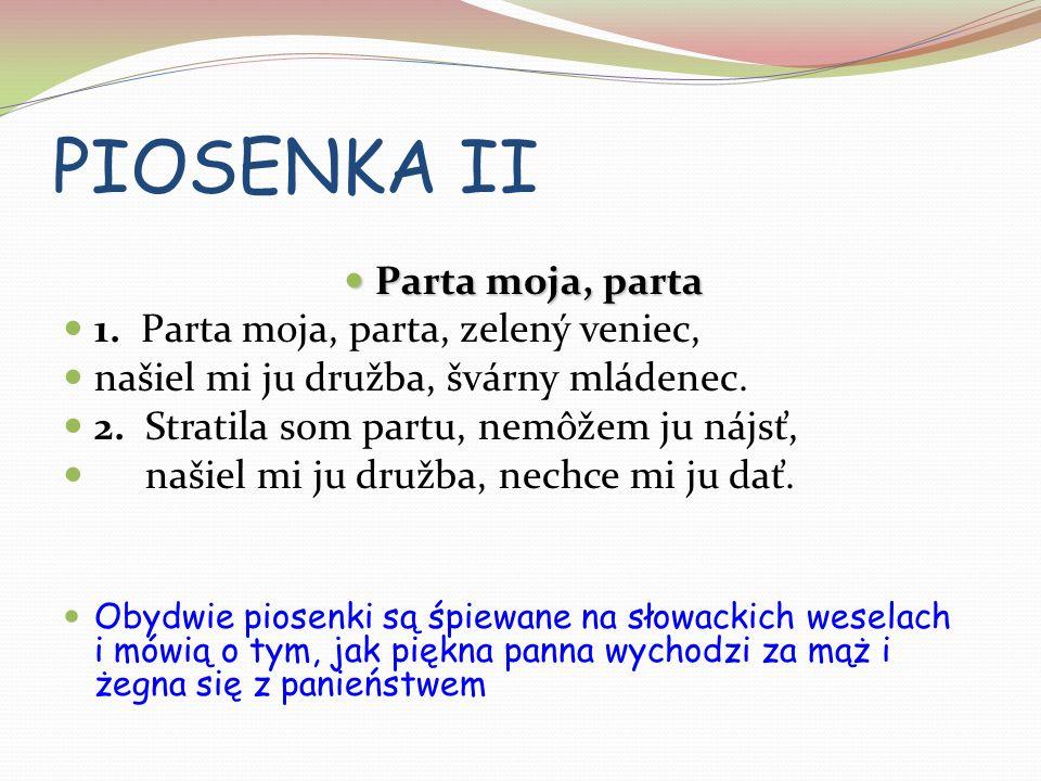 PIOSENKA II Parta moja, parta 1. Parta moja, parta, zelený veniec,