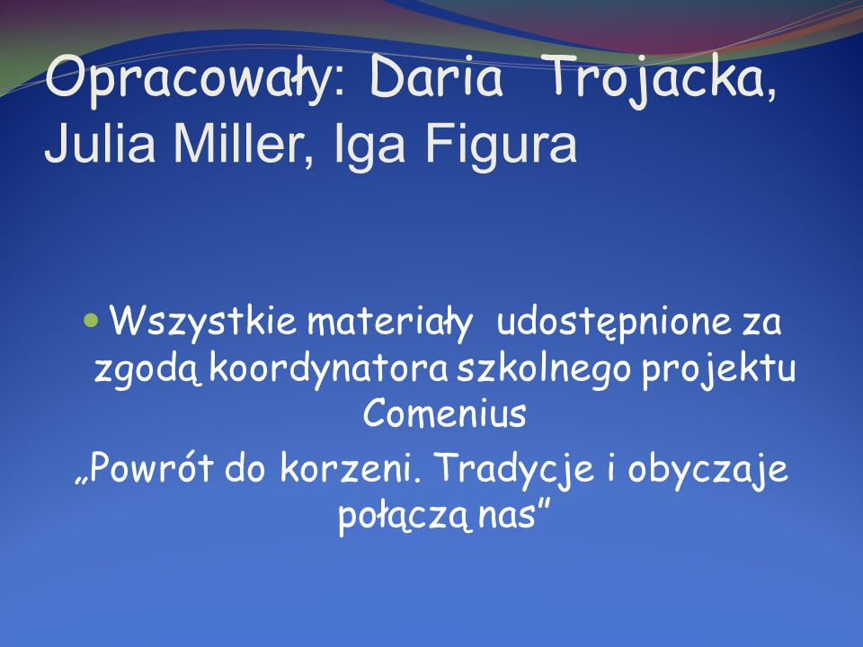 Opracowały: Daria Trojacka, Julia Miller, Iga Figura