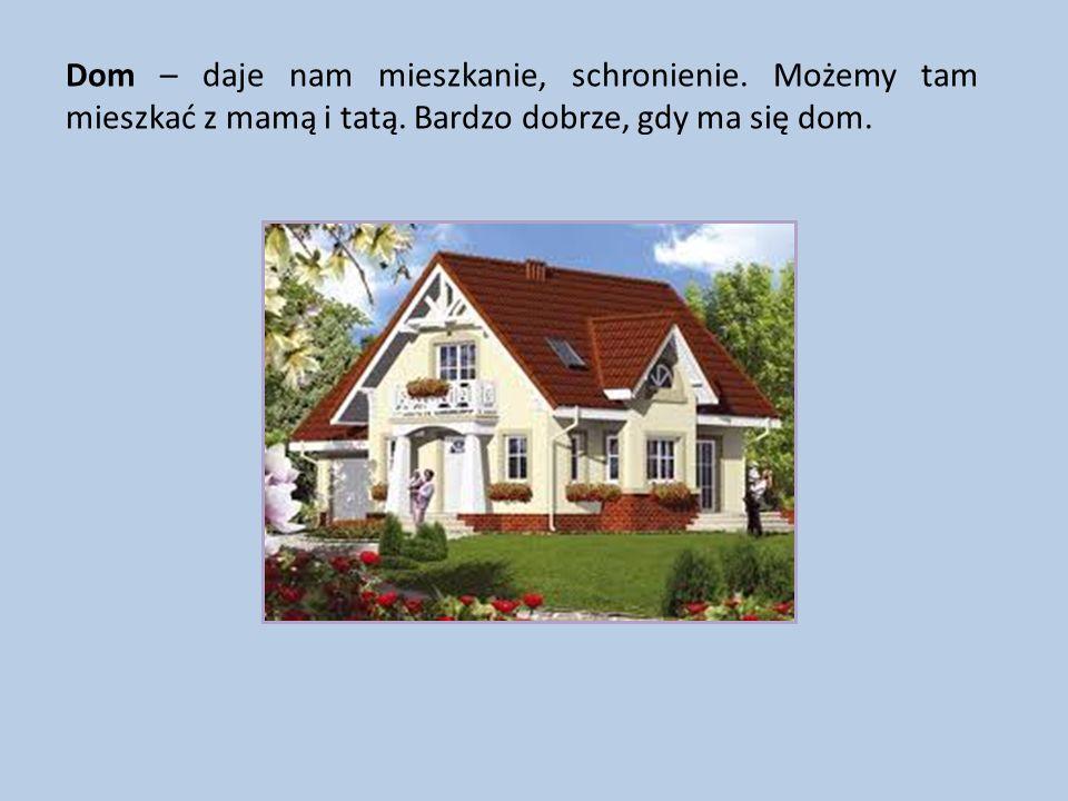 Dom – daje nam mieszkanie, schronienie