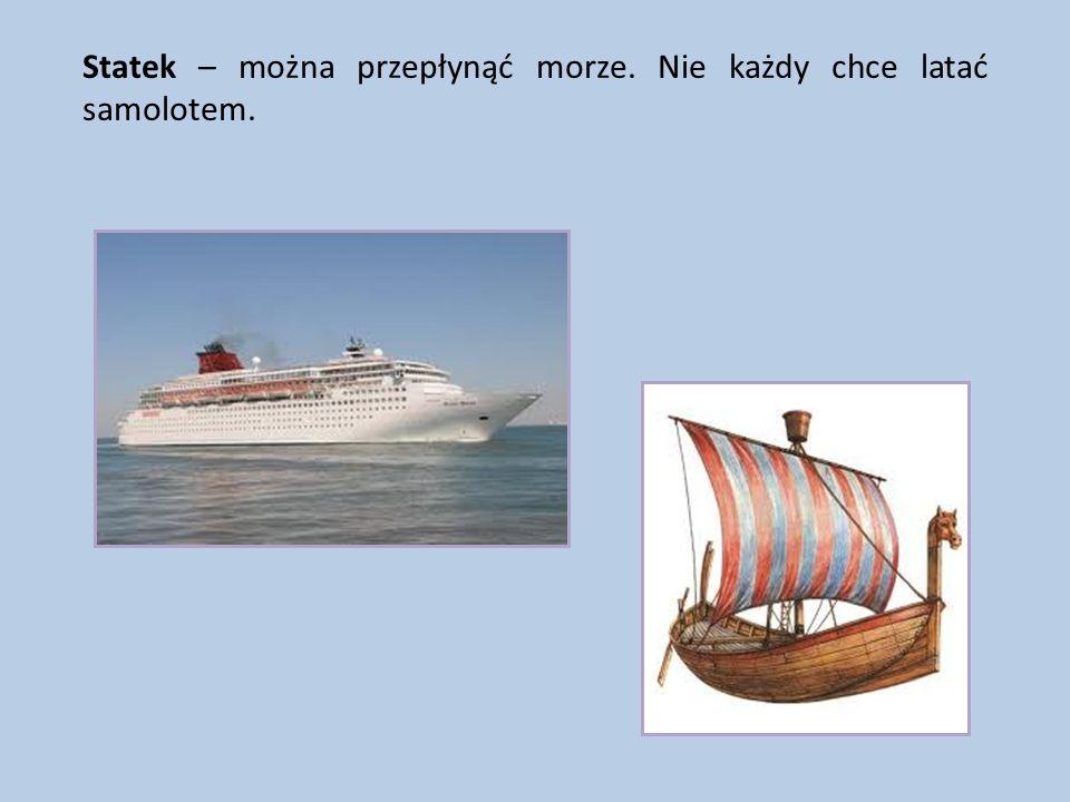 Statek – można przepłynąć morze. Nie każdy chce latać samolotem.