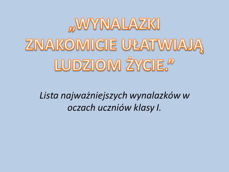 """""""WYNALAZKI ZNAKOMICIE UŁATWIAJĄ LUDZIOM ŻYCIE."""