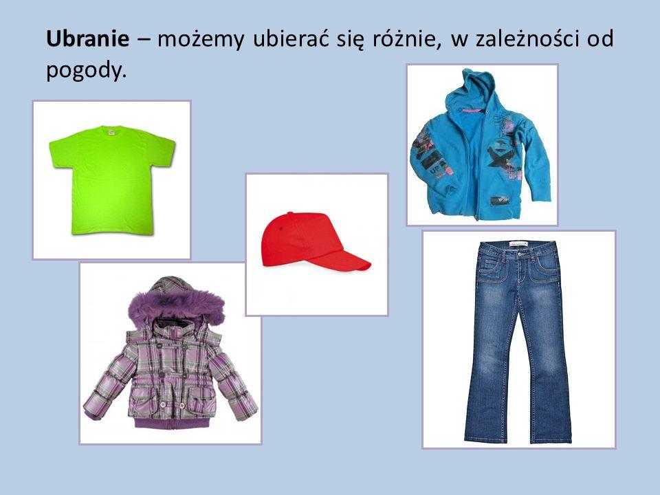 Ubranie – możemy ubierać się różnie, w zależności od pogody.