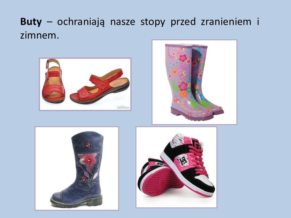 Buty – ochraniają nasze stopy przed zranieniem i zimnem.