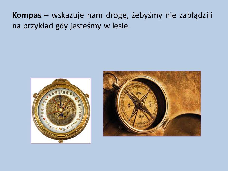 Kompas – wskazuje nam drogę, żebyśmy nie zabłądzili na przykład gdy jesteśmy w lesie.