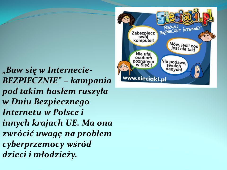 """""""Baw się w Internecie-BEZPIECZNIE – kampania pod takim hasłem ruszyła w Dniu Bezpiecznego Internetu w Polsce i innych krajach UE."""