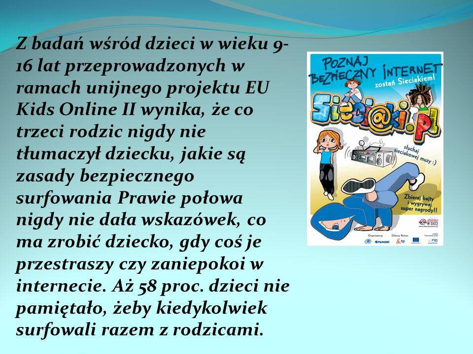 Z badań wśród dzieci w wieku 9-16 lat przeprowadzonych w ramach unijnego projektu EU Kids Online II wynika, że co trzeci rodzic nigdy nie tłumaczył dziecku, jakie są zasady bezpiecznego surfowania Prawie połowa nigdy nie dała wskazówek, co ma zrobić dziecko, gdy coś je przestraszy czy zaniepokoi w internecie.